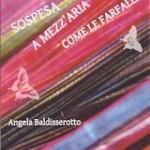Presentazione Sospesa a mezz'aria come le farfalle di Angela Baldisserotto