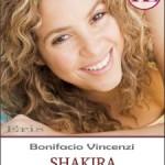 Recensione Shakira uno sguardo dal cuore di Bonifacio Vincenzi