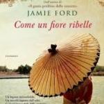 Come un fiore ribelle di Jamie Ford