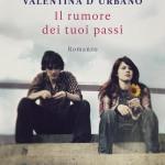Il rumore dei tuoi passi di Valentina D'Urbano