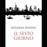 Recensione Il sesto giorno di Rosanna Rubino