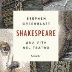 Shakespeare una vita nel teatro di Stephen Greenblatt