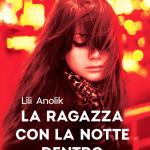 La ragazza con la notte dentro di Lili Anolik