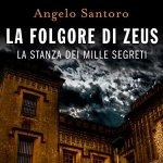 La folgore di Zeus -La stanza dei mille segreti di Angelo Santoro